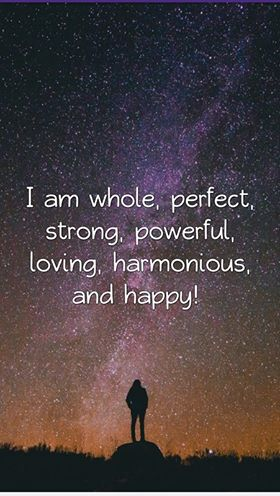 I am whole perfect strong powerful loving harmonious happy